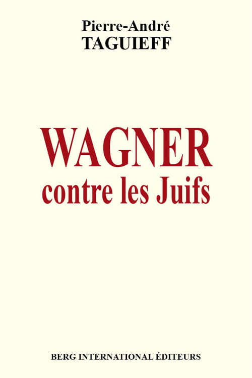 """Pierre-André Taguieff, """"Wagner contre les Juifs"""", l'étude exhuastive"""