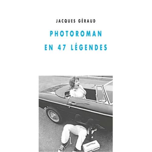 Jacques Géraud : Photoroman en 47 légendes