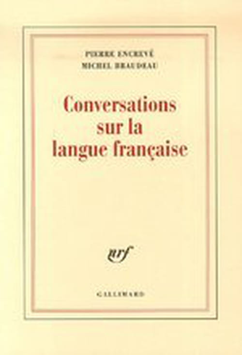 """Les très belles """"Conversations sur la langue française"""" de Pierre Encrevé et Michel Braudeau"""