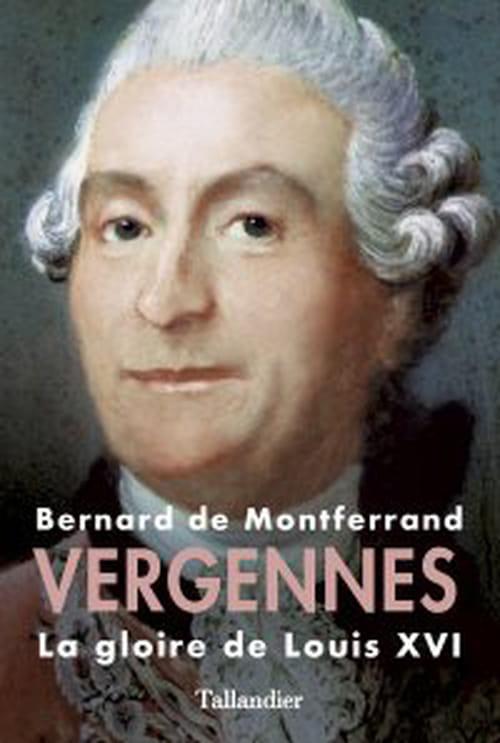 Vergennes, l'homme de l'indépendance américaine