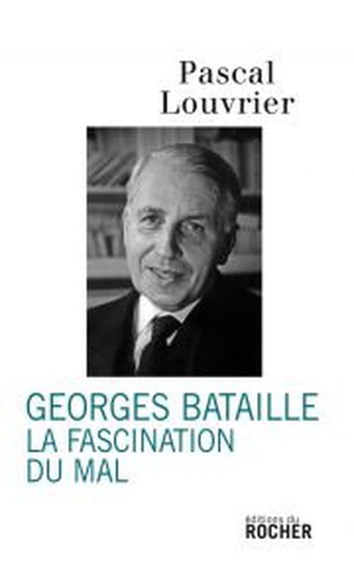 Georges Bataille : La Fascination du Mal de Pascal Louvrier.
