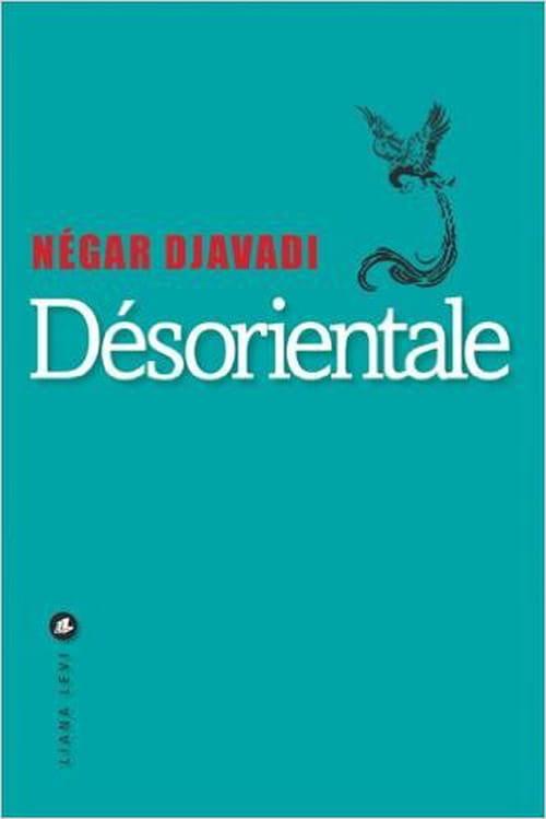 Écouter avec les yeux - l'infaillible recette de Darius Sadr : « Désorientale » de Négar Djavadi