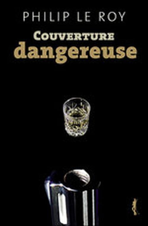 Couverture dangereuse, un premix de Philip Le Roy