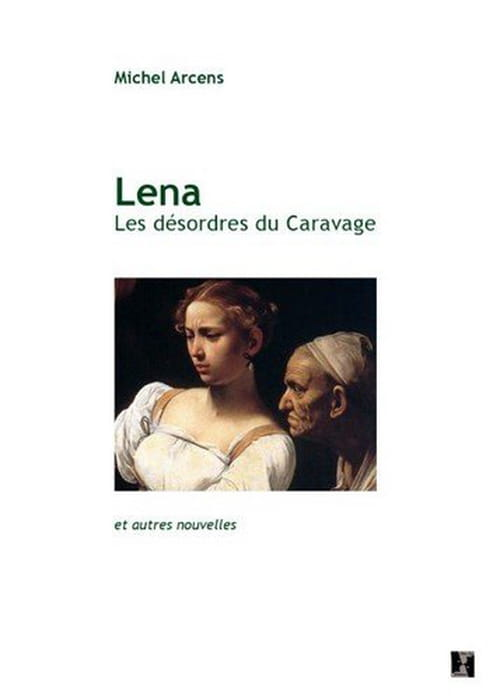 Lena. Les désordres du Caravage, de Michel Arcens : Au carrefour des arts