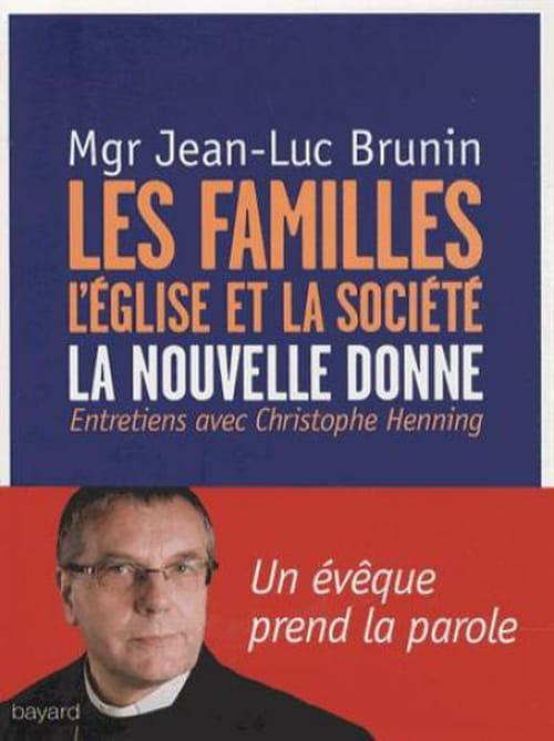 """Mgr Jean-Luc Brunin, """"Les familles, l'Eglise et la société. La nouvelle donne"""" : la parole d'un évêque"""