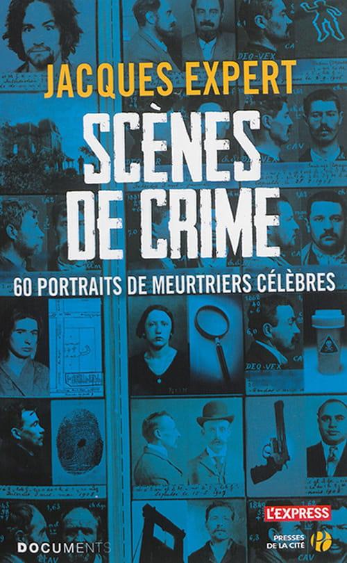 """Jacques Expert, """"Scènes de crime, soixante portraits de meurtriers célèbres"""""""