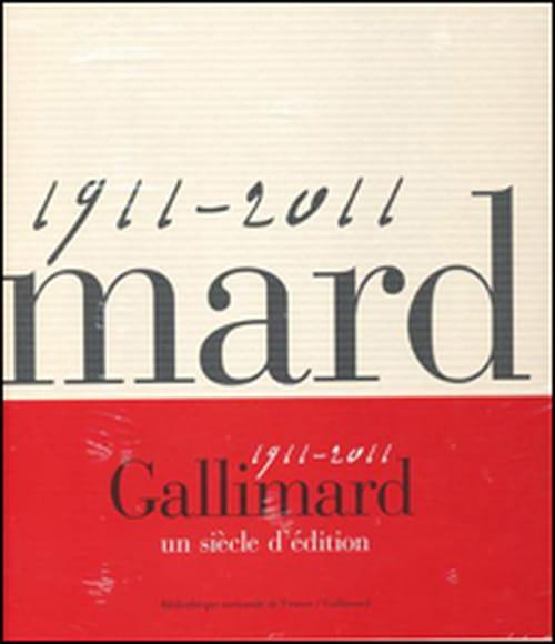 """""""Gallimard, 1911-2011. Un siècle d'édition"""" : cent ans de bonheur"""