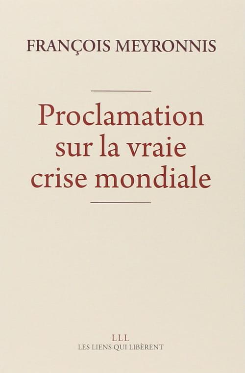 François Meyronis, Proclamation sur la vraie crise mondiale : Une si inquestionnable opulence...