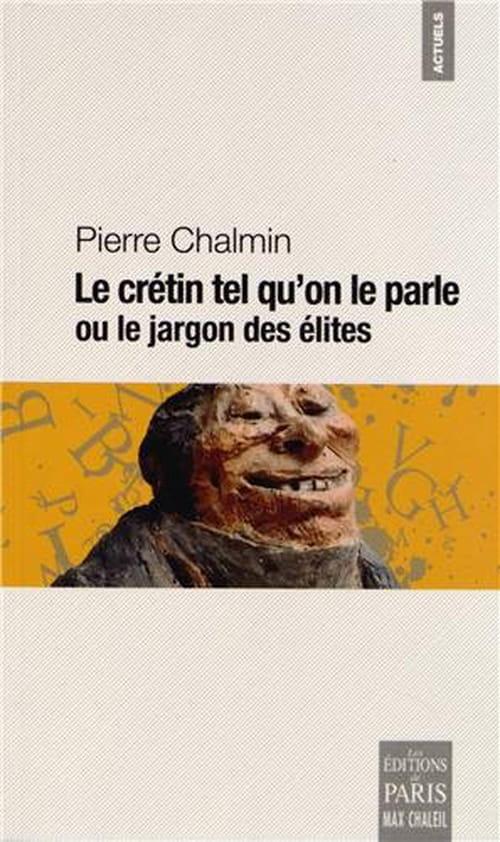 """""""le Crétin tel qu'on le parle ou le jargon des élites"""" de Pierre Chalmin,"""
