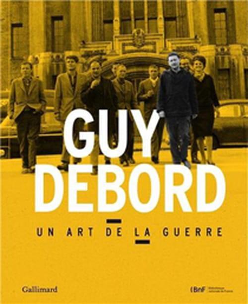 Guy Debord – Un art de la guerre : à boire & à manger