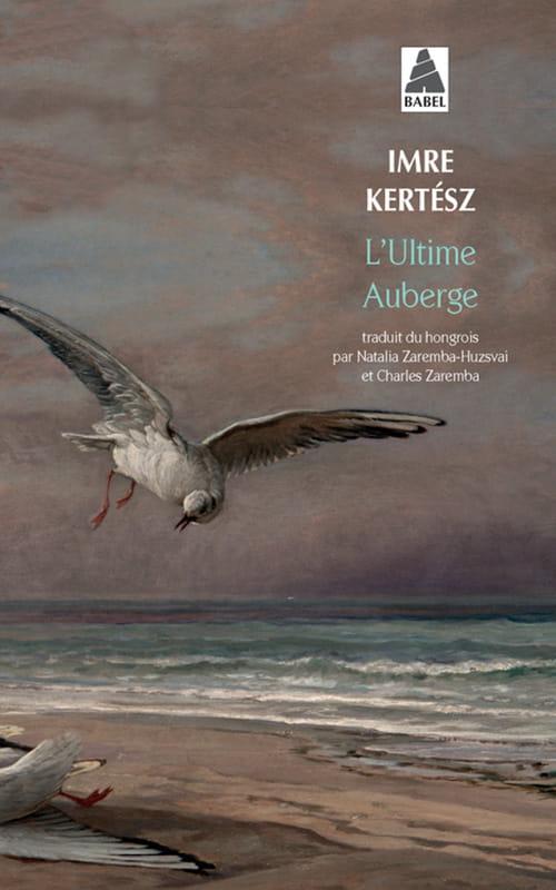 L'Ultime Auberge : comprendre le monde avec les yeux d'Imre Kertész