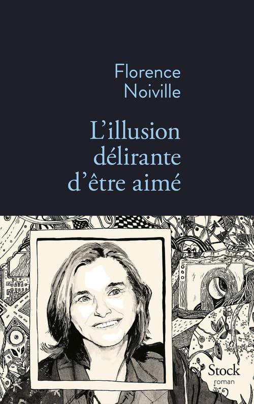 L'illusion délirante d'être aimé de Florence Noiville : L'amour sur ordonnance