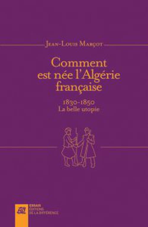 Jean-Louis Marçot, Comment est née l'Algérie française : L'utopie rapace !