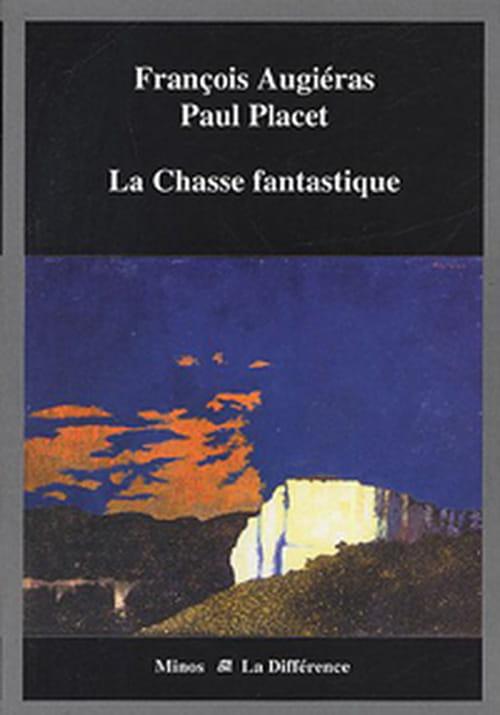 La chasse fantasique ou la littérature du dernier homme par François Augiéras