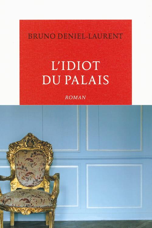 Bruno Deniel-Laurent, L'Idiot du Palais : Un Prince sans divertissement