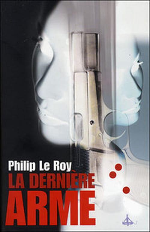 """Le retour de Nathan Love : """"La Dernière Arme"""" de Philip Le Roy"""