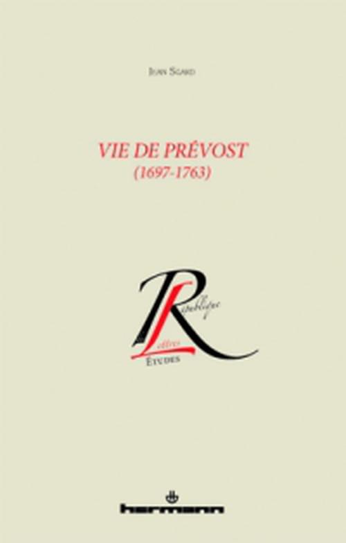 """""""Vie de Prévost"""" : biographie érudite de l'Abbé Prévost (1697-1763)"""