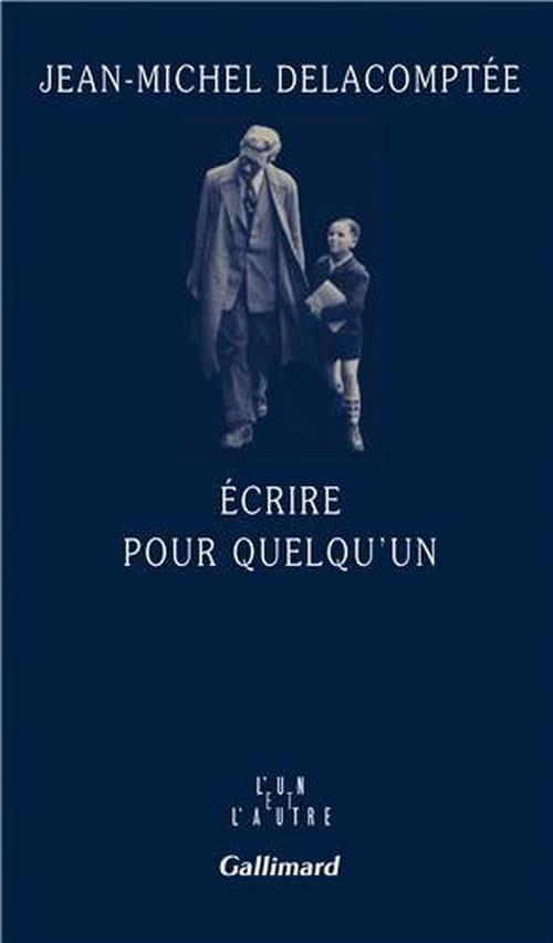 Jean-Michel Delacomptée : Ecrire pour quelqu'un ou L'inexprimable bonheur de l'enfance