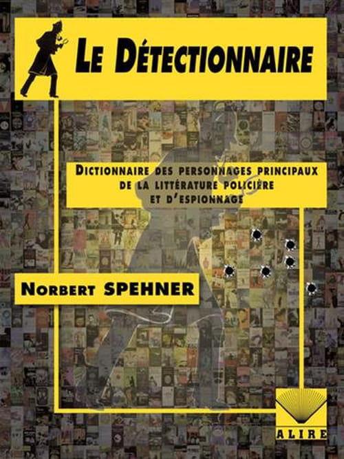 Norbert Spehner, le Détectionnaire «Comme quoi, en matière d'investigation criminelle, rien ne vaut les conseils d'un mort»