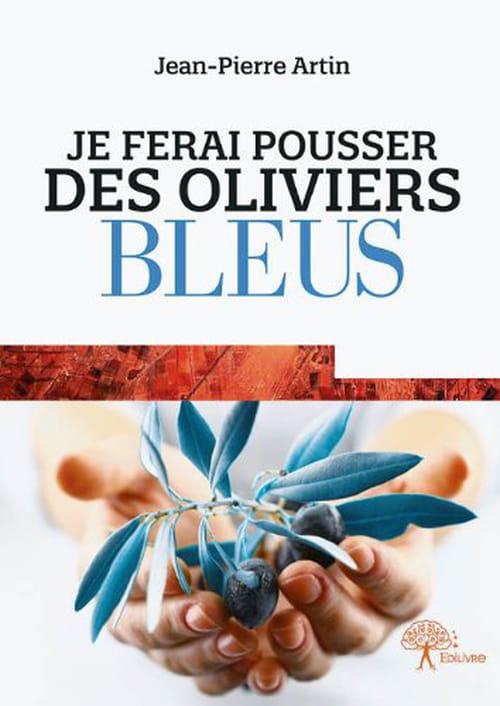 La symphonie d'une solitude : «Je ferai pousser des oliviers bleus», de Jean-Pierre Artin