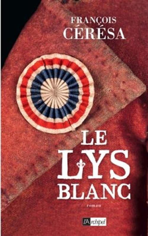 François Cérésa, Le Lys blanc : Dans les fracas de l'Histoire