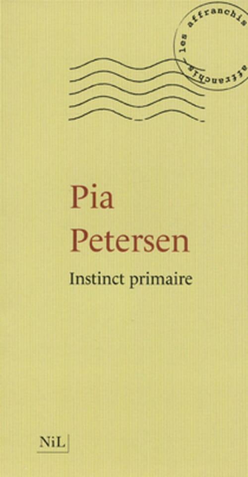 Lui dire ses quatre vérités ou l'Instinct primaire de Pia Petersen