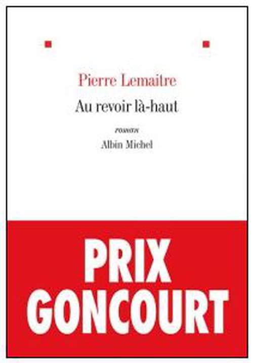 Prix Goncourt 2013 : Au revoir là-haut, ou les profiteurs de la Grande guerre