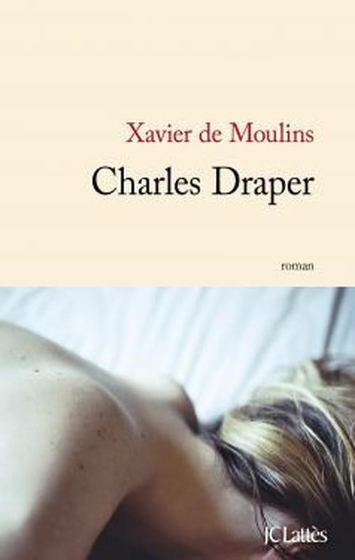 """""""Charles Draper"""", le roman-tragédie de Xavier de Moulins"""