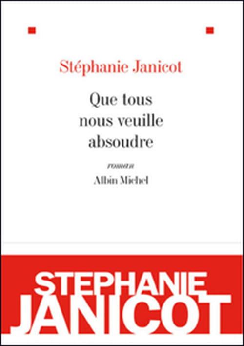 Stéphanie Janicot, Que tous nous veuille absoudre : infamant !