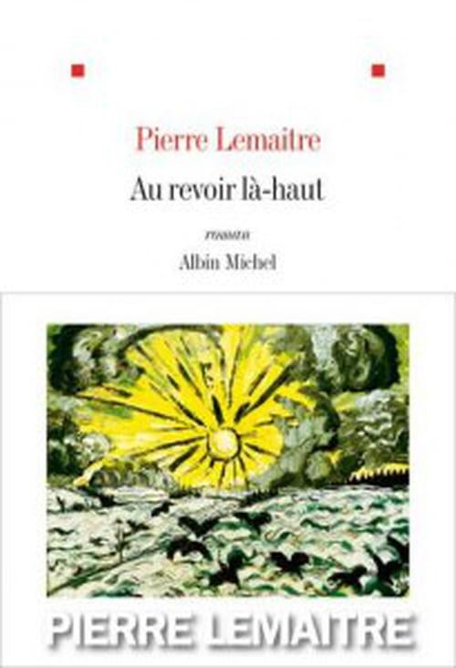 Goncourt 2013 : Pierre Lemaître pour Au revoir là-haut