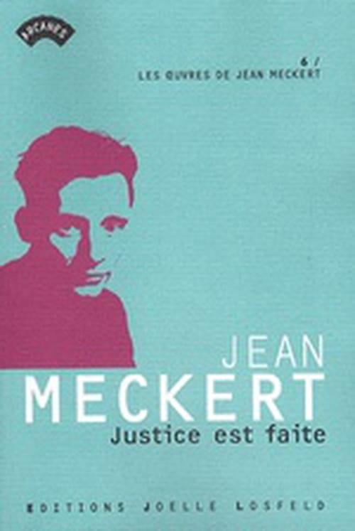 """""""Justice est faite"""", Jean Meckert, à propos de l'amour absolu qui pousse au crime, ce que la Justice dans son vain théâtre ne saurait comprendre"""