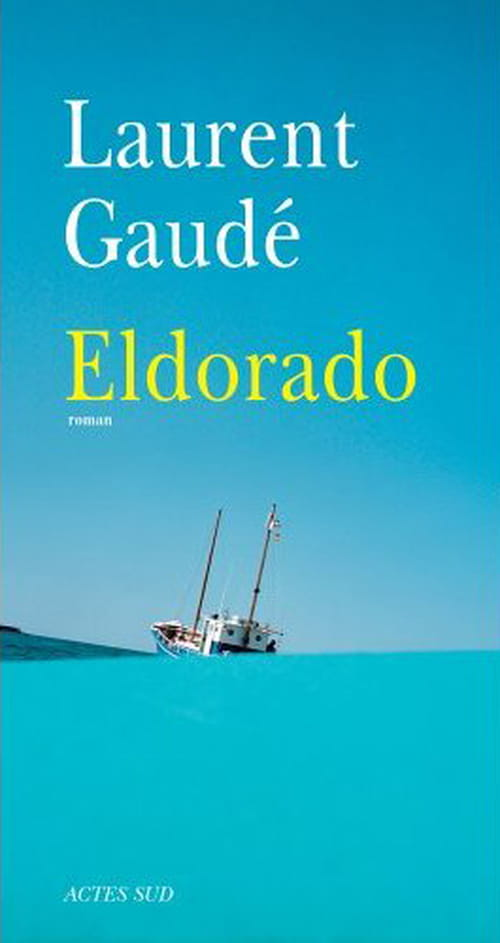 Le terrible Eldorado de Laurent Gaudé
