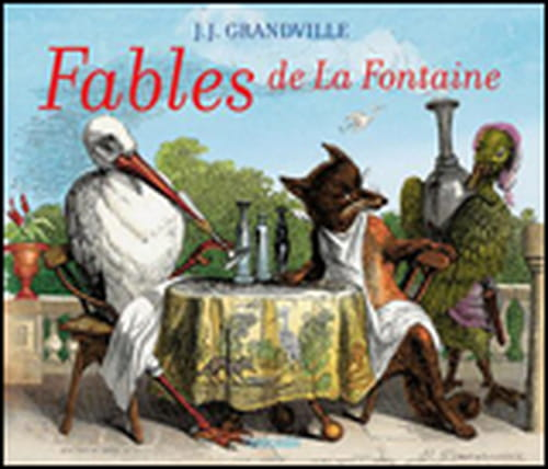 """Les """"Fables"""" de La Fontaine revisitées par Jean Jacques Granville"""