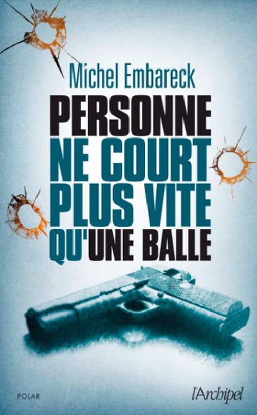 Michel Embareck, Personne ne court plus vite qu'une balle.