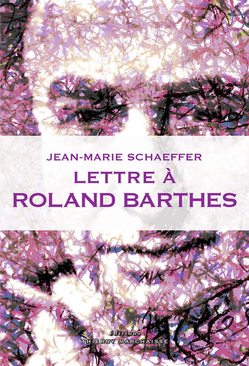 "Jean-Marie Schaeffer, ""Lettre à Roland Barthes"""