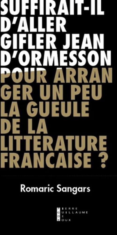 Suffirait-il d'aller gifler Jean d'Ormesson pour arranger un peu la gueule de la littérature française ?
