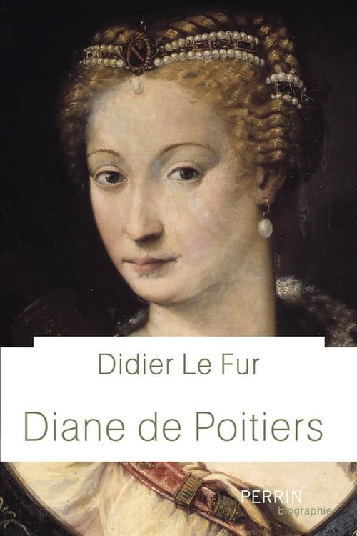 Diane de Poitiers, l'Histoire derrière le roman