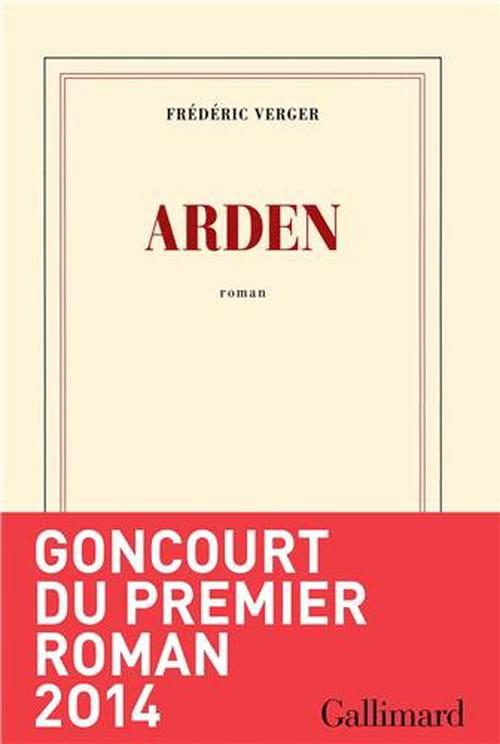 Prix Goncourt du premier roman 2014 : Arden, de Frédéric Verger