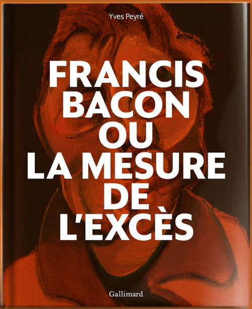 Francis Bacon, peindre sa vie