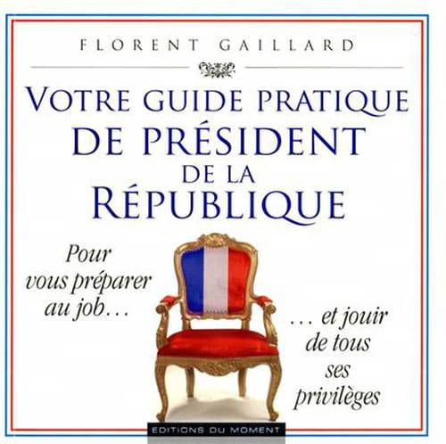 Florent Gaillard, Votre guide pratique de Président de la République : L'Élysée mode d'emploi