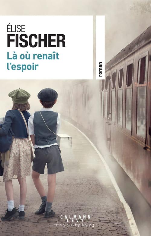 Là où renaît l'espoir :  Alsace-Lorraine, la destinée de deux enfants de la guerre