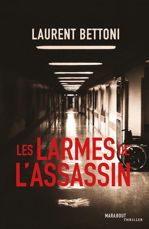 Laurent Bettoni, Les larmes de l'assassin : Au-delà du roman noir, un thriller psychologique, pulsatif et musical…