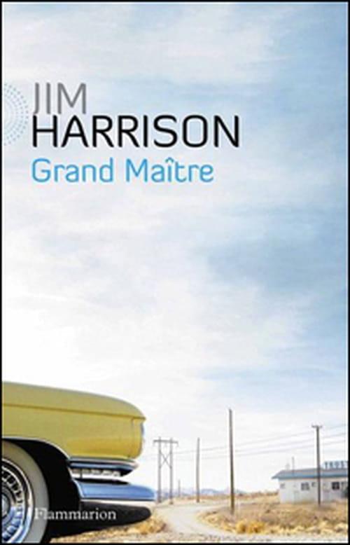 "Jim Harrison, ""Grand Maître"" : un faux roman policier"