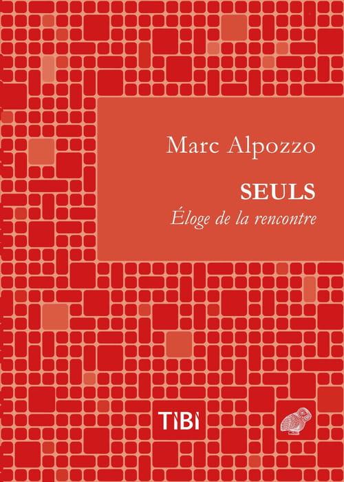 """dix bonnes raisons de ne pas lire """"Seuls. Éloge de la rencontre"""" de Marc Alpozzo"""