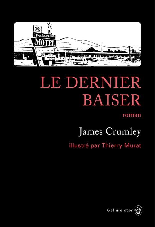 James Crumley, Le dernier baiser. Un écrivain à sortir de l'oubli