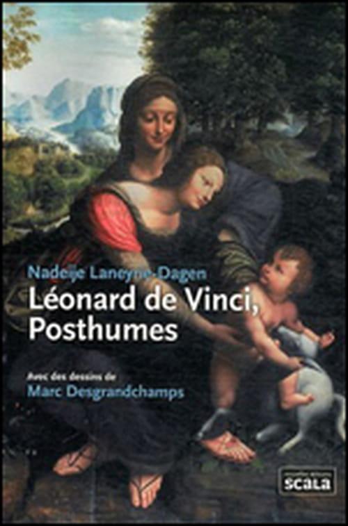 """Si les faits sont vrais, ce livre est une fiction : """"Léonard de Vinci, Posthumes"""", de Nadeije Laneyrie-Dagen"""
