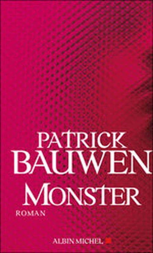 Monster, Patrick Bauwen plonge dans les manipulations et les fausses pistes d'une vie qui éclate
