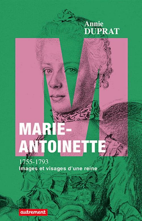Marie-Antoinette, images et visages d'une reine