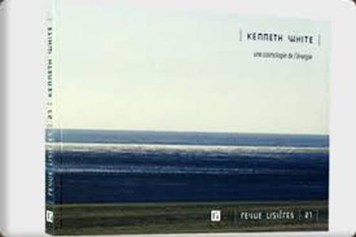 Kenneth White, Une cosmologie de l'énergie : Un poète de l'existence