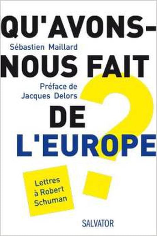 «Qu'avons-nous fait de l'Europe ? – Lettres à Robert Schuman», un essai de Sébastien Maillard